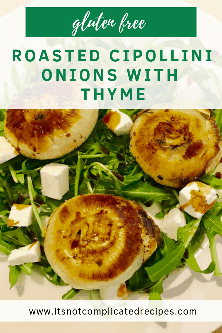 Gluten Free Roasted Cipollini Onions with Thyme - It's Not Complicated Recipes #onions #roastedvegeteables #glutenfree#vegetarian #cipollini #thyme #sides #entree #starter