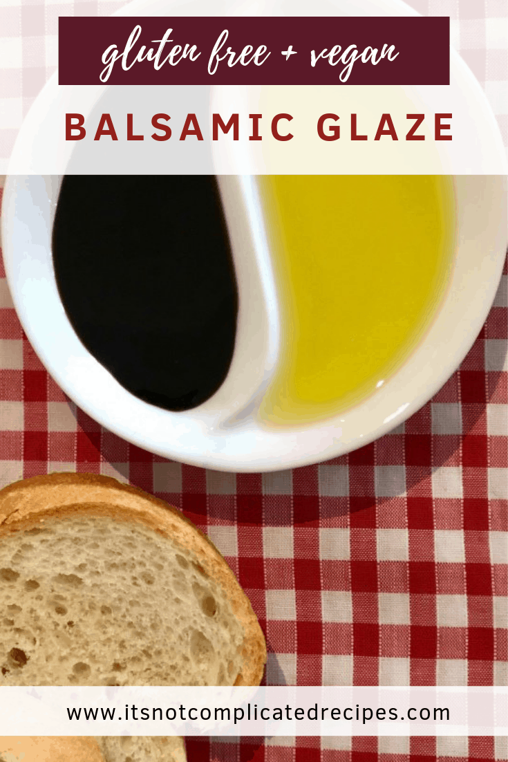 Gluten Free and Vegan Balsamic Glaze - It's Not Complicated Recipes #balsamic #glutenfree #vegan #sides #entree #starter #partyfood #balsamic #bread